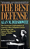 The Best Defense: The Courtroom Confrontations of America's Most Outspoken Lawyer of Last Resort-- the Lawyer Who Won the Claus von Bulow Appeal by Alan M. Dershowitz(1983-05-12)
