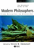 The Blackwell Guide to the Modern Philosophers: From Descartes to Nietzsche (Blackwell Philosophy Guides)