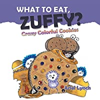 What to Eat, Zuffy?: Crazy Colorful Cookies
