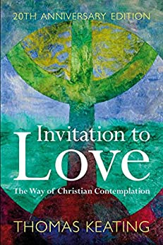 Invitation to Love 20th Anniversary Edition: The Way of Christian Contemplation by [Keating, Thomas]
