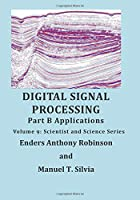 Digital Signal Processing Part B: Applications: Volume 9 Scientist and Science Series