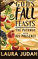 God's Fall Feasts: The Pathway into His Presence