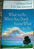 What to Do When You Don't Know What to Do - God Will Make a Way