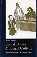 Social Power and Legal Culture: Litigation Masters in Late Imperial China (Law, Society, and Culture in China)
