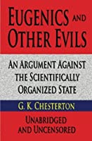 Eugenics And Other Evils Unabridged And Uncensored: An Argument Against The Scientifically Organized State [並行輸入品]