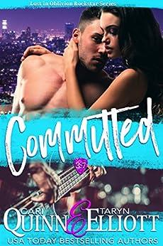 Committed (Rockstar Romance) (Lost in Oblivion, 3.7) by [Quinn, Cari, Elliott, Taryn]