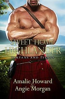 Sweet Home Highlander (Tartans & Titans) by [Howard, Amalie, Morgan, Angie]