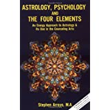 Astrology, Psychology and the Four Elements: An Energy Approach to Astrology and Its Use in the Counceling Arts