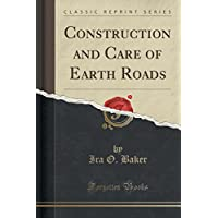 Construction and Care of Earth Roads (Classic Reprint)