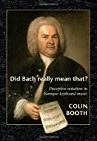 Did Bach Really Mean That?: Deceptive Notation in Baroque Keyboard Music