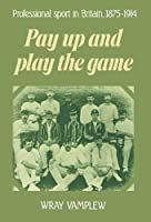 Pay Up and Play the Game: Professional Sport in Britain, 1875–1914