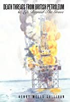 Death Threats from British Petroleum: & Life Beyond the Grave