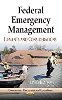 Federal Emergency Management: Elements and Considerations (Government Procedures and Operations)