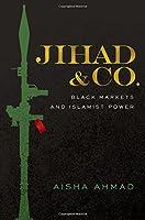 Jihad & Co.: Black Markets and Islamist Power
