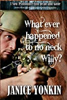 Whatever Happened To No-Neck Willy: Stories About Men Who Can And Will Protect Their Women (The Boys From Drover)