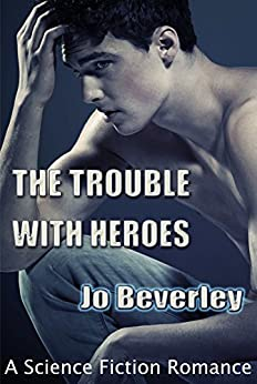 The Trouble With Heroes.... by [Beverley, Jo]
