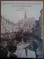Photography and Realism in the 19th Century: Antwerp - the Oldest Photographs 1847-1880