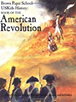 USKids History: Book of the American Revolution (Brown Paper School Uskids History)