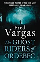 The Ghost Riders of Ordebec (A Commissaire Adamsberg Mystery) by Fred Vargas(2014-04-02)
