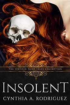 Insolent: A Dark Retelling by [Rodriguez, Cynthia A., Collections, Sinister]