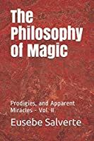 The Philosophy of Magic: Prodigies, and Apparent Miracles - Vol. II (Occult Sciences)