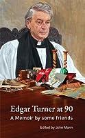 Edgar Turner at 90: A Memoir by Some Friends