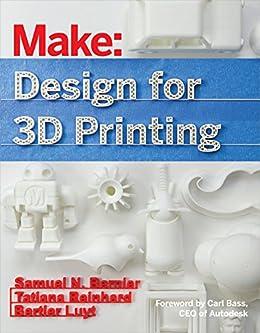 [Bernier, Samuel N., Luyt, Bertier, Reinhard, Tatiana]のDesign for 3D Printing: Scanning, Creating, Editing, Remixing, and Making in Three Dimensions
