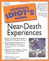 Complete Idiot's Guide to Near-Death Experiences (The Complete Idiot's Guide)