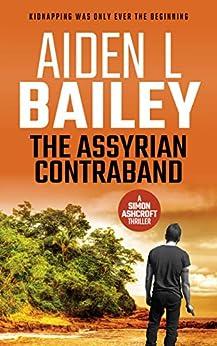 The Assyrian Contraband: A Simon Ashcroft Novella by [Bailey, Aiden L]