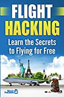 Flight Hacking: Learn the Secrets to Flying for Free