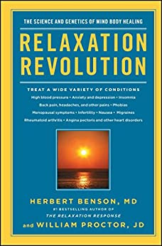 Relaxation Revolution: The Science and Genetics of Mind Body Healing by [Benson, Herbert, Proctor, William]
