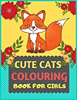 Cute Cats Colouring Book For Girls: Cat coloring book for kids & toddlers -Cat coloring books for preschooler-coloring book for boys, girls, fun activity book for kids ages 2-4 4-8