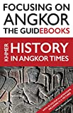 Focusing on Angkor: Khmer History in Angkor times (English Edition)