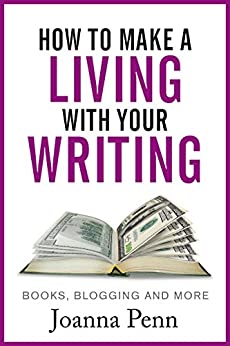 How to Make a Living with Your Writing: Books, Blogging and More (Books for Writers Book 3) by [Penn, Joanna]