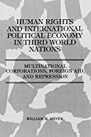 Human Rights and International Political Economy in Third World Nations: Multinational Corporations, Foreign Aid, and Repression
