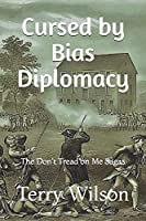 Cursed by Bias Diplomacy: The Don't Tread on Me Sagas