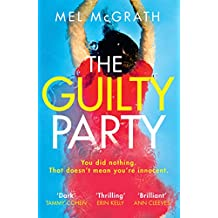 The Guilty Party: Dive into a dark, gripping and shocking psychological thriller from bestselling author Mel McGrath
