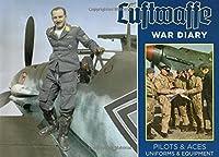 Luftwaffe War Diary: Pilots & Aces: Uniforms & Equipment by Uwe Feist Thomas McGuirl(2014-07-01)