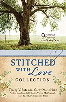 Stitched with Love Romance Collection: 9 Historical Courtships Begin in the Sewing Parlor by [Bateman, Tracey V., Boeshaar, Andrea, Hake, Cathy Marie, Laity, Sally, McDonough, Vickie, Spaeth, Janet, Tracy, Pamela Kaye]