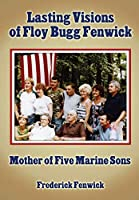 Lasting Visions of Floy Bugg Fenwick: Mother of Five Marine Sons