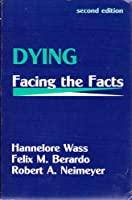 Dying: Facing the Facts (Series in Death Education, Aging, & Health Care)
