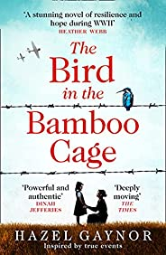 The Bird in the Bamboo Cage: the bestselling, gripping and emotional new WW2 historical fiction novel of coura