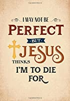 I May Not Be Perfect But Jesus Thinks I'm To Die For Notebook: 7x10 Inch Ruled Notebook/Journal to Write In for Bible Study Journaling and Organization (Christian Gifts for Women and Teen Girls) [並行輸入品]