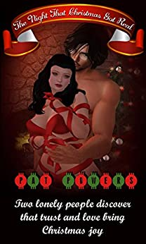 The Night That Christmas Got Real: Two lonely people discover that trust and love bring Christmas joy. by [Powers, Pat]