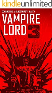 Vampire Lord 3: Conquering a Bloodthirsty Earth (English Edition)