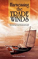 Harnessing the Trade Winds: The Story of the Centuries-old Indian Trade With East Africa, Using the Monsoon Winds