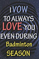 I VOW TO ALWAYS LOVE YOU EVEN DURING Badminton SEASON: / Perfect As A valentine's Day Gift Or Love Gift For Boyfriend-Girlfriend-Wife-Husband-Fiance-Long Relationship Quiz