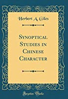 Synoptical Studies in Chinese Character (Classic Reprint)