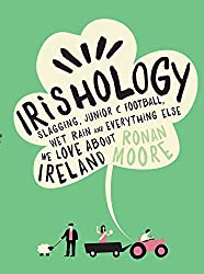 Irishology: Slagging, Junior C Football, Wet Rain and Everything Else We Love About Ireland