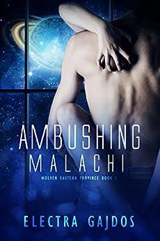 Ambushing Malachi (Wolvens, Eastern Province Book 1) by [Gajdos, Electra]